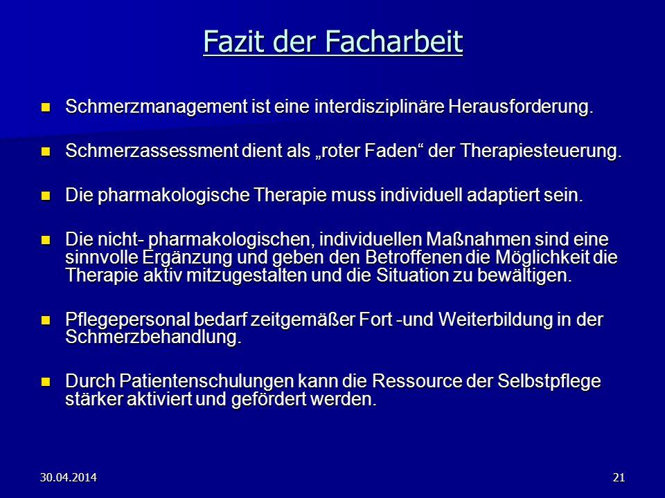 30.04.201421 Fazit der Facharbeit Schmerzmanagement ist eine interdisziplinäre Herausforderung. Schmerzmanagement ist eine interdisziplinäre Herausfor
