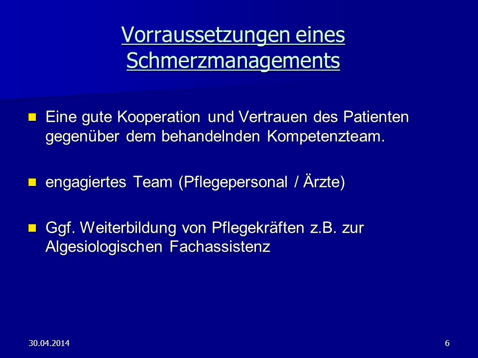 30.04.20146 Vorraussetzungen eines Schmerzmanagements Eine gute Kooperation und Vertrauen des Patienten gegenüber dem behandelnden Kompetenzteam. Eine