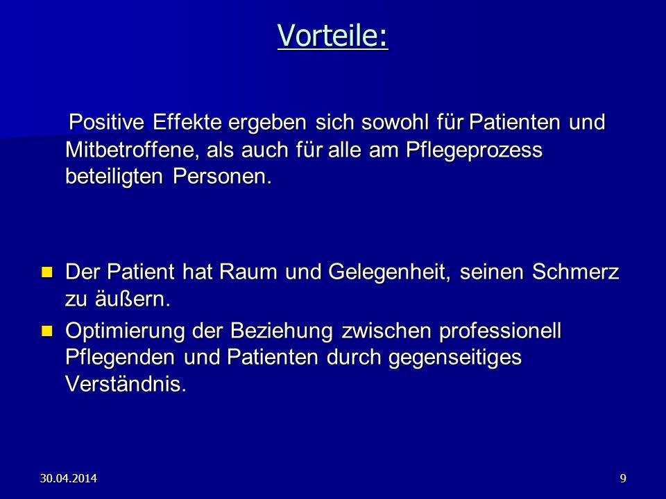 30.04.20149Vorteile: Positive Effekte ergeben sich sowohl für Patienten und Mitbetroffene, als auch für alle am Pflegeprozess beteiligten Personen. Po