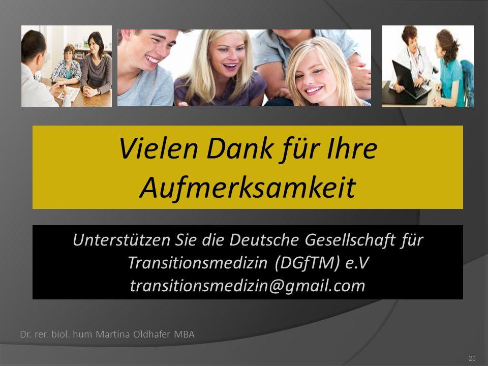 Vielen Dank für Ihre Aufmerksamkeit Dr. rer. biol. hum Martina Oldhafer MBA 20 Unterstützen Sie die Deutsche Gesellschaft für Transitionsmedizin (DGfT