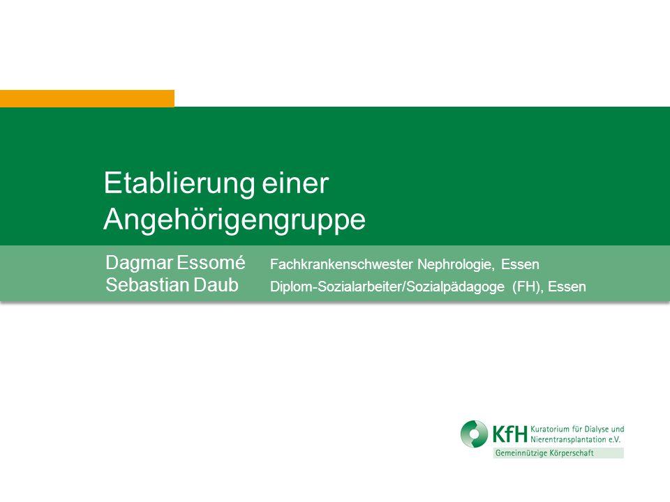 Etablierung einer Angehörigengruppe Dagmar Essomé Fachkrankenschwester Nephrologie, Essen Sebastian Daub Diplom-Sozialarbeiter/Sozialpädagoge (FH), Es