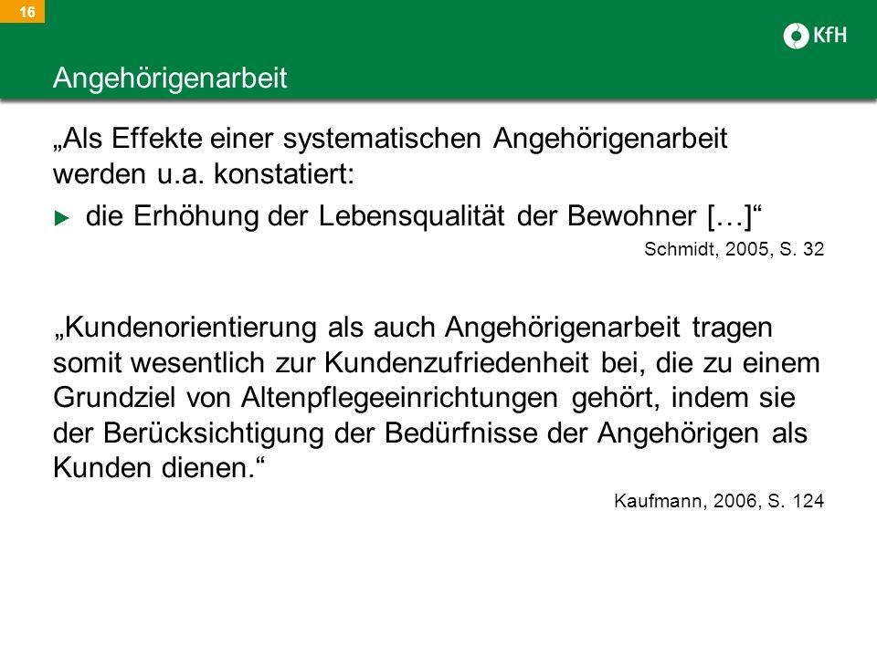 16 Als Effekte einer systematischen Angehörigenarbeit werden u.a. konstatiert: die Erhöhung der Lebensqualität der Bewohner […] Schmidt, 2005, S. 32 K