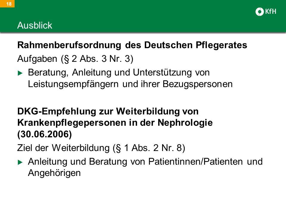 18 Rahmenberufsordnung des Deutschen Pflegerates Aufgaben (§ 2 Abs. 3 Nr. 3) Beratung, Anleitung und Unterstützung von Leistungsempfängern und ihrer B