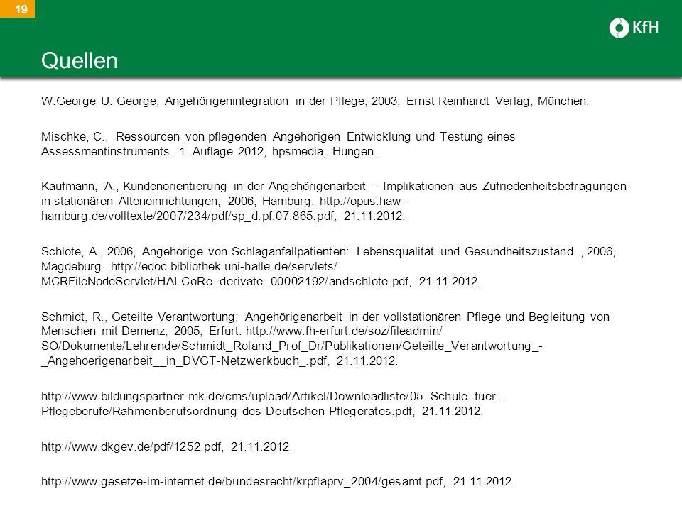 19 W.George U. George, Angehörigenintegration in der Pflege, 2003, Ernst Reinhardt Verlag, München. Mischke, C., Ressourcen von pflegenden Angehörigen