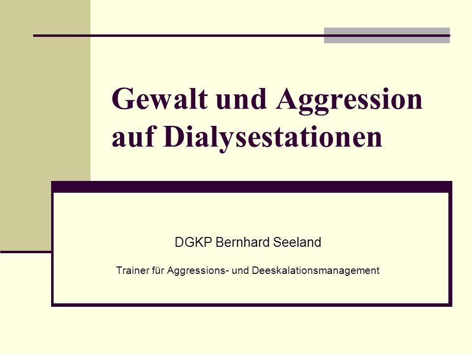 Gewalt und Aggression auf Dialysestationen DGKP Bernhard Seeland Trainer für Aggressions- und Deeskalationsmanagement