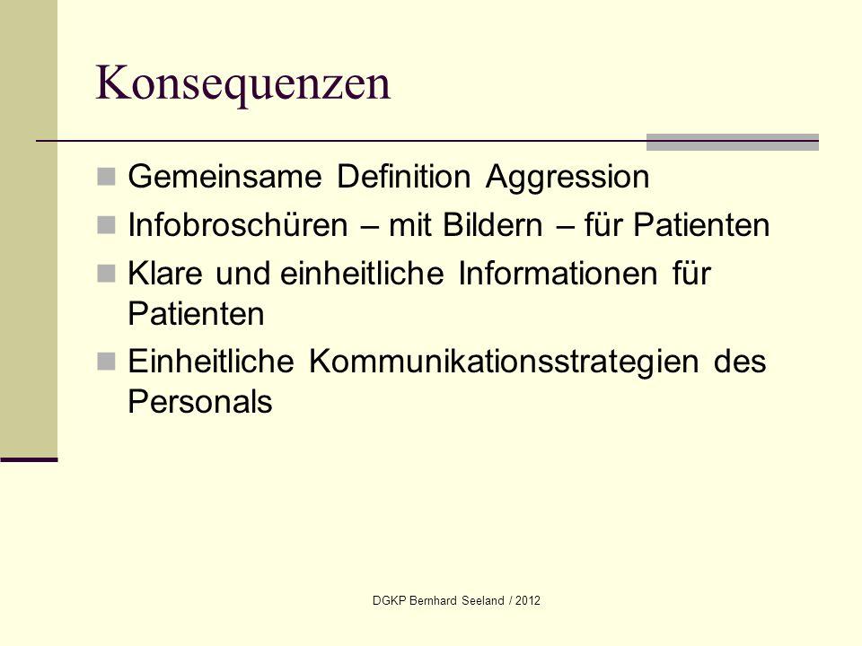 DGKP Bernhard Seeland / 2012 Konsequenzen Gemeinsame Definition Aggression Infobroschüren – mit Bildern – für Patienten Klare und einheitliche Informa
