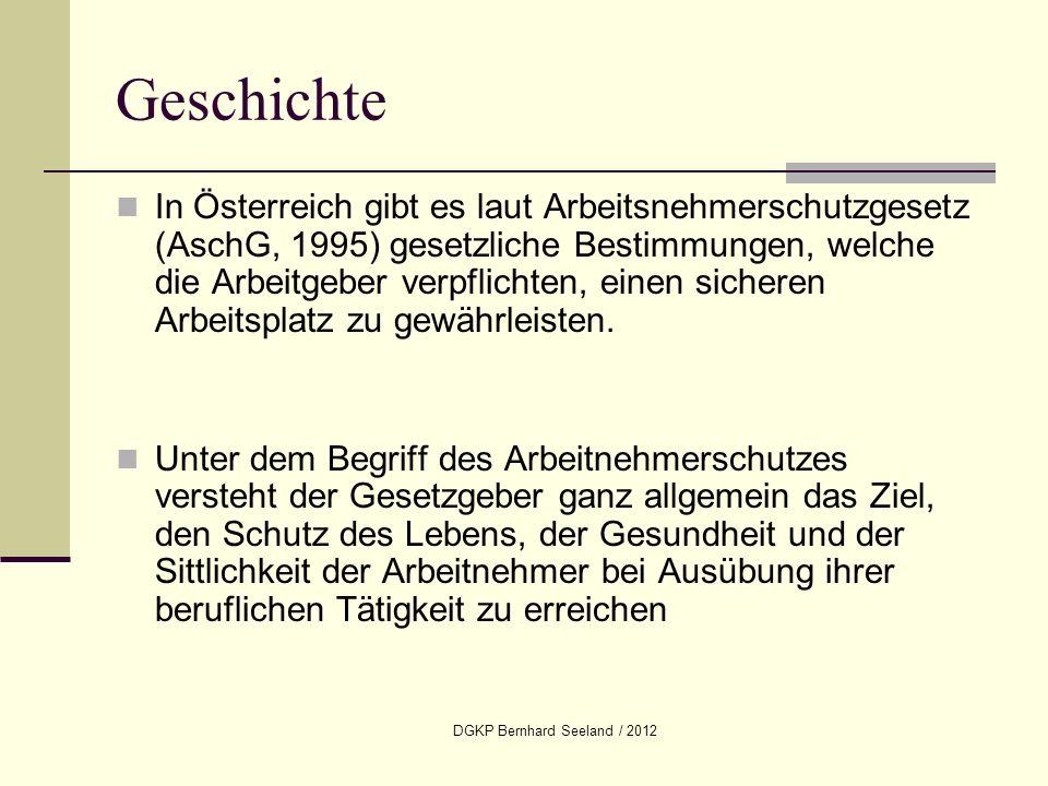 DGKP Bernhard Seeland / 2012 Geschichte In Österreich gibt es laut Arbeitsnehmerschutzgesetz (AschG, 1995) gesetzliche Bestimmungen, welche die Arbeit