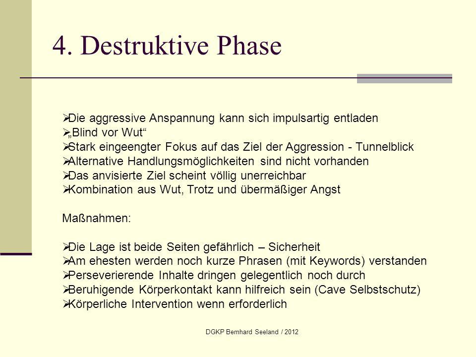 DGKP Bernhard Seeland / 2012 4. Destruktive Phase Die aggressive Anspannung kann sich impulsartig entladen Blind vor Wut Stark eingeengter Fokus auf d