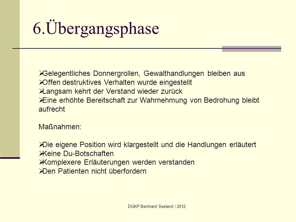 DGKP Bernhard Seeland / 2012 6.Übergangsphase Gelegentliches Donnergrollen, Gewalthandlungen bleiben aus Offen destruktives Verhalten wurde eingestell