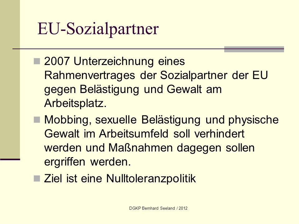 DGKP Bernhard Seeland / 2012 EU-Sozialpartner 2007 Unterzeichnung eines Rahmenvertrages der Sozialpartner der EU gegen Belästigung und Gewalt am Arbei