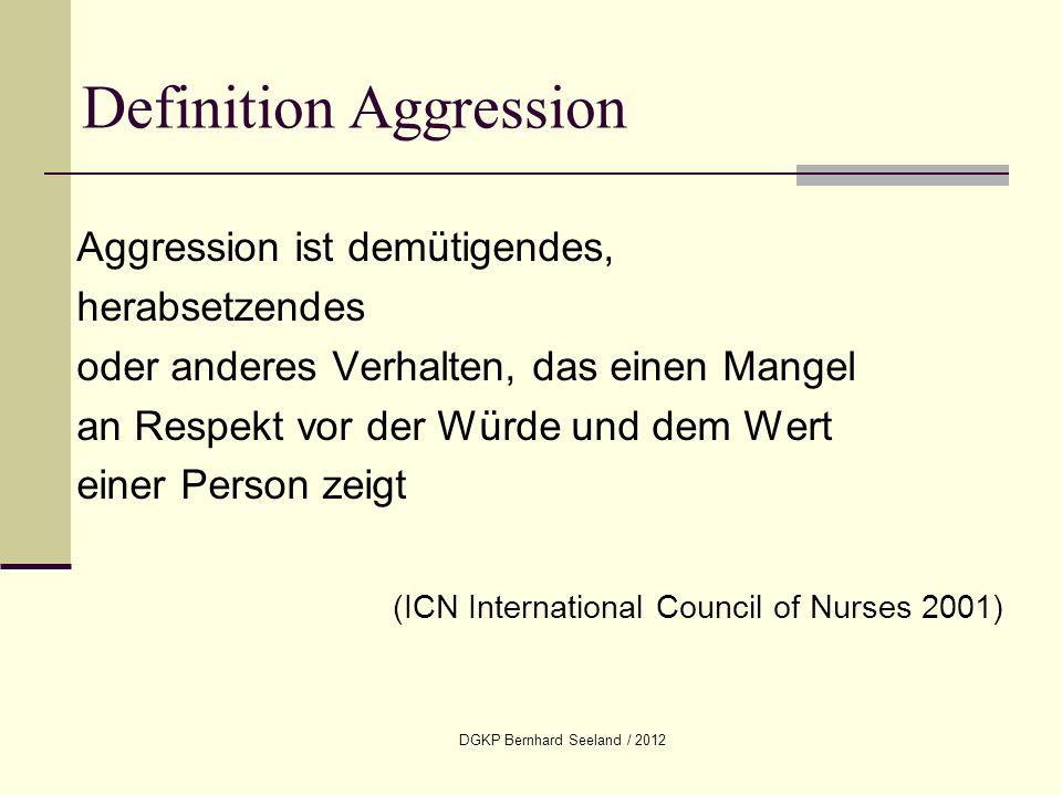 DGKP Bernhard Seeland / 2012 Aggression ist demütigendes, herabsetzendes oder anderes Verhalten, das einen Mangel an Respekt vor der Würde und dem Wer