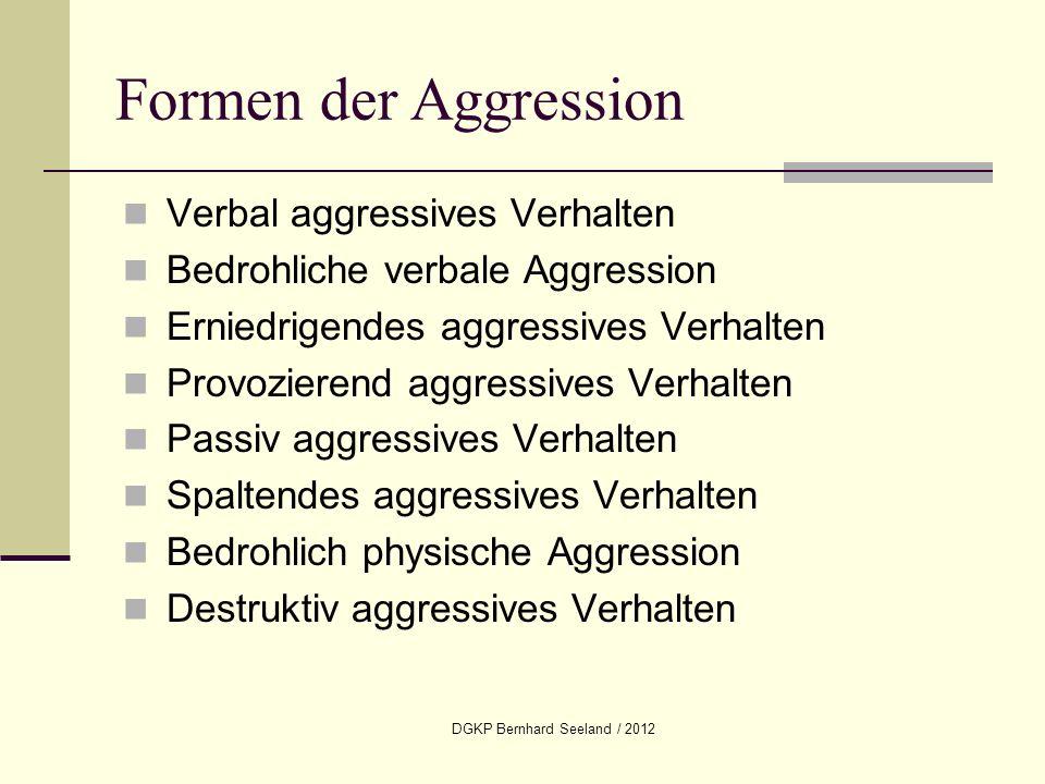 DGKP Bernhard Seeland / 2012 Verbal aggressives Verhalten Bedrohliche verbale Aggression Erniedrigendes aggressives Verhalten Provozierend aggressives