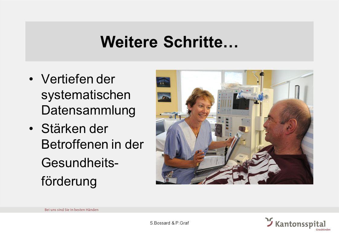 Weitere Schritte… Vertiefen der systematischen Datensammlung Stärken der Betroffenen in der Gesundheits- förderung S.Bossard & P.Graf