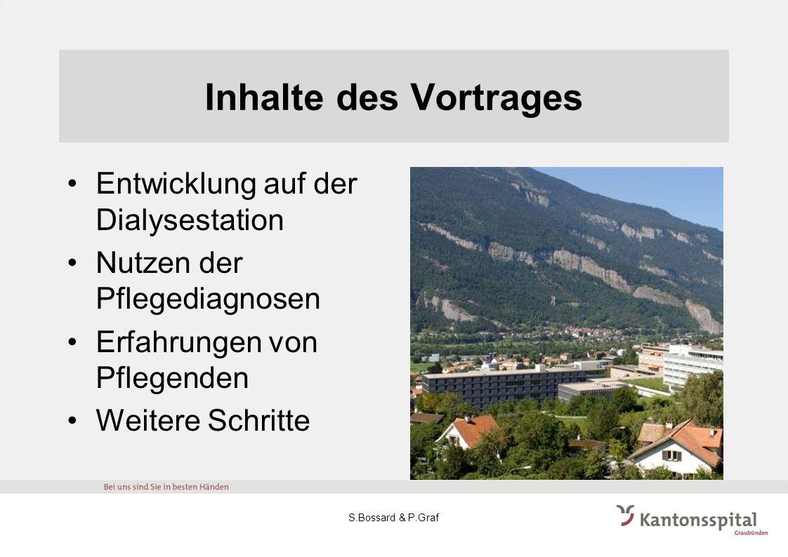 Inhalte des Vortrages Entwicklung auf der Dialysestation Nutzen der Pflegediagnosen Erfahrungen von Pflegenden Weitere Schritte S.Bossard & P.Graf