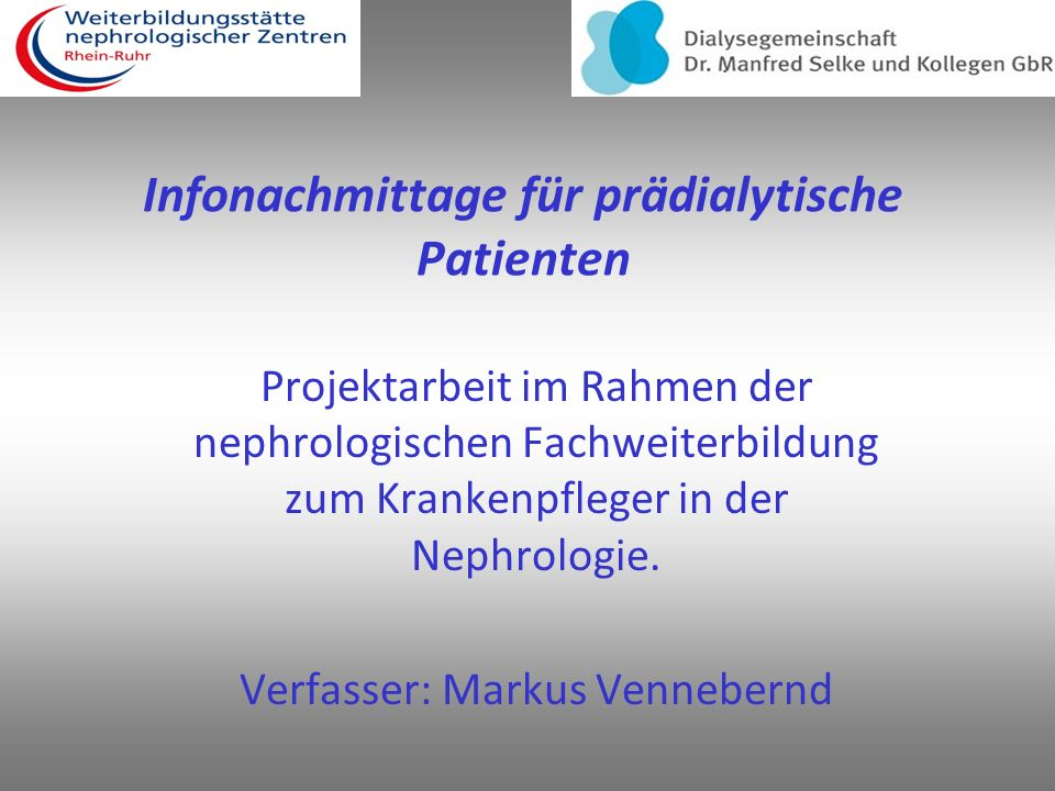Infonachmittage für prädialytische Patienten Projektarbeit im Rahmen der nephrologischen Fachweiterbildung zum Krankenpfleger in der Nephrologie.