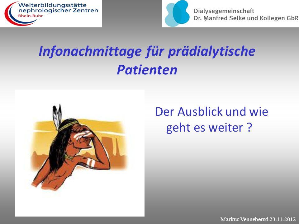 Infonachmittage für prädialytische Patienten Der erste Infonachmittag ! Markus Vennebernd 23.11.2012