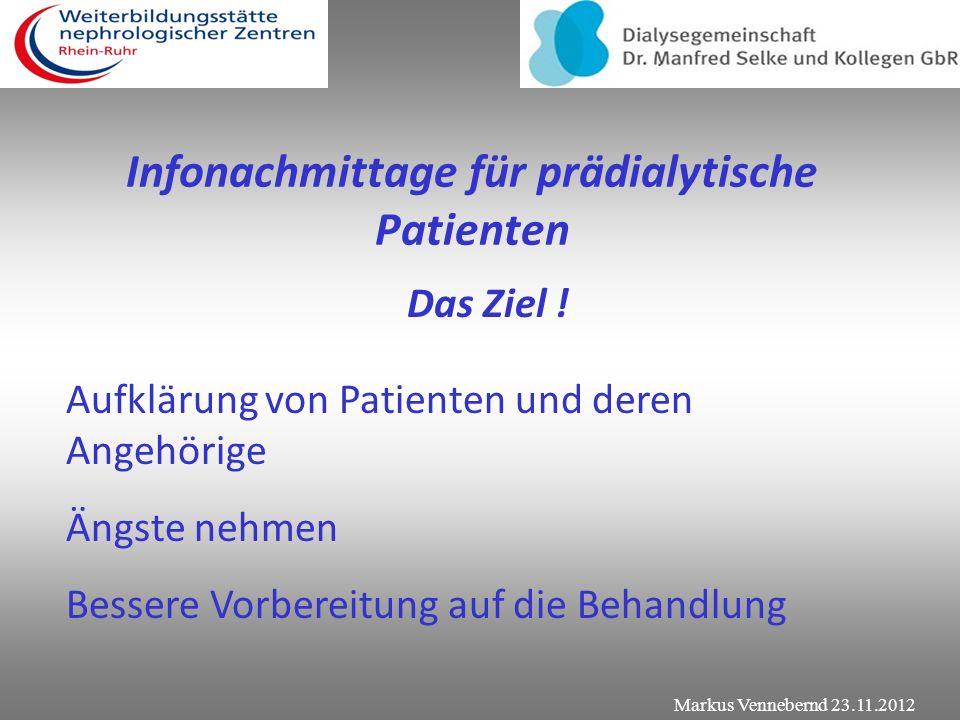 Infonachmittage für prädialytische Patienten Gliederung: - Das Ziel - Die Realität - Der Fragebogen und seine Probleme - Der Infonachmittag - Mein Faz