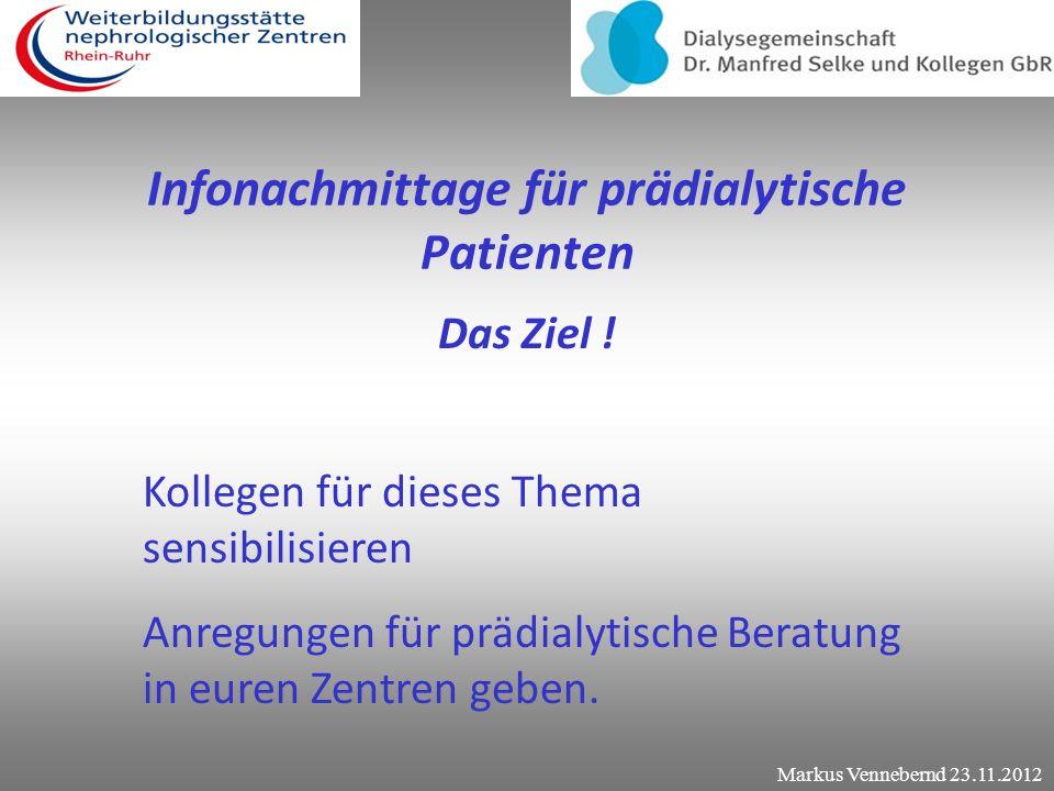 Infonachmittage für prädialytische Patienten Das Ziel ! Aufklärung von Patienten und deren Angehörige Ängste nehmen Bessere Vorbereitung auf die Behan