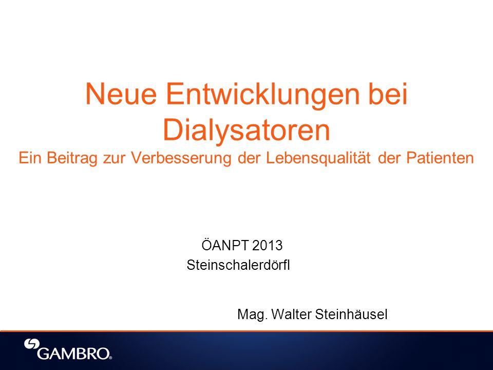 Neue Entwicklungen bei Dialysatoren Ein Beitrag zur Verbesserung der Lebensqualität der Patienten ÖANPT 2013 Steinschalerdörfl Mag. Walter Steinhäusel