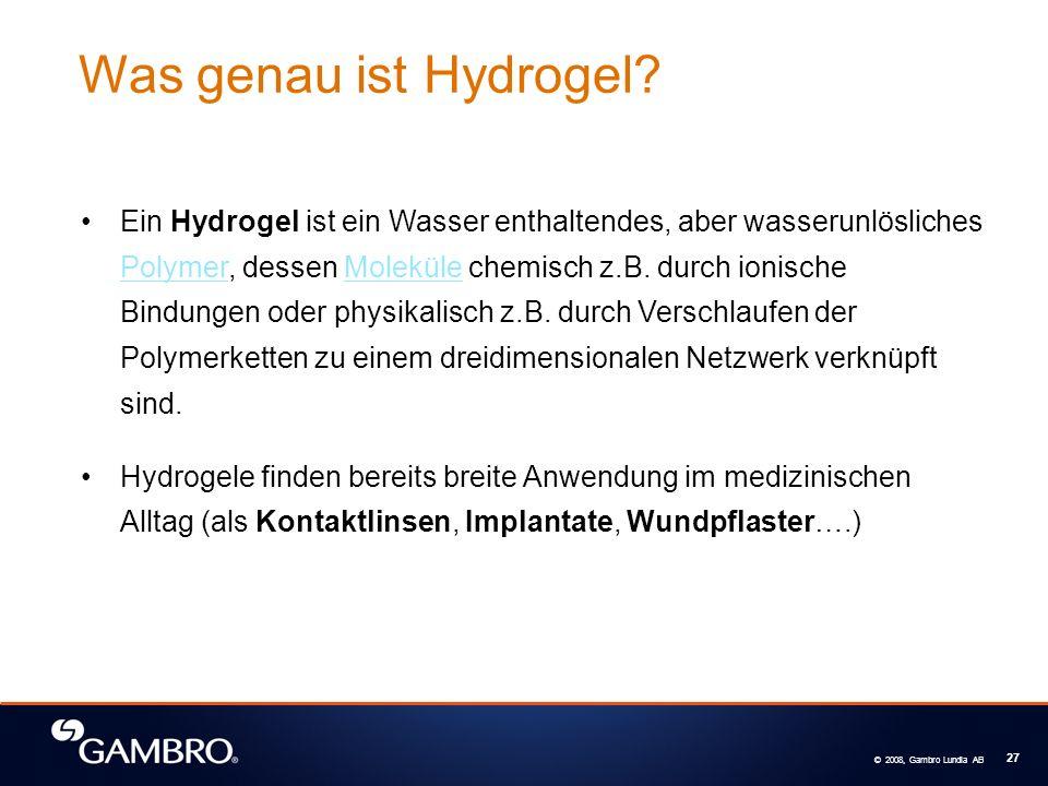 © 2008, Gambro Lundia AB 27 Was genau ist Hydrogel? Ein Hydrogel ist ein Wasser enthaltendes, aber wasserunlösliches Polymer, dessen Moleküle chemisch