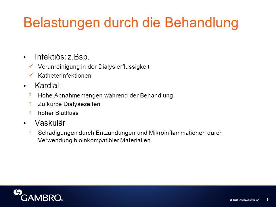 © 2008, Gambro Lundia AB 6 Belastungen durch die Behandlung Infektiös: z.Bsp. Verunreinigung in der Dialysierflüssigkeit Katheterinfektionen Kardial: