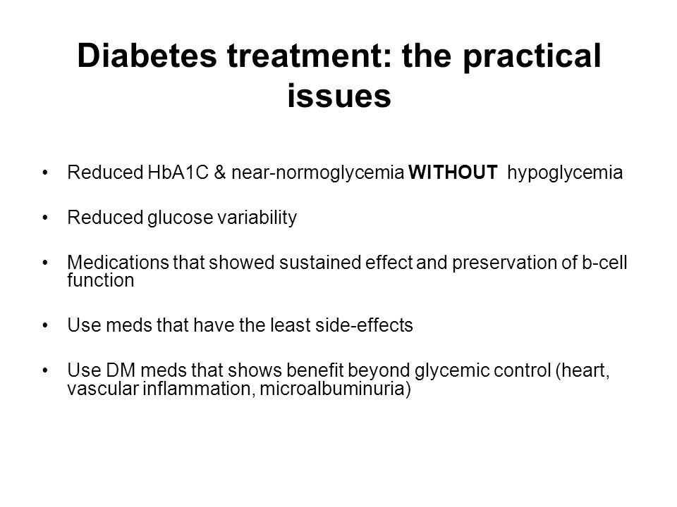 Diabetes treatment: the practical issues Reduced HbA1C & near-normoglycemia WITHOUT hypoglycemia Reduced glucose variability Medications that showed s
