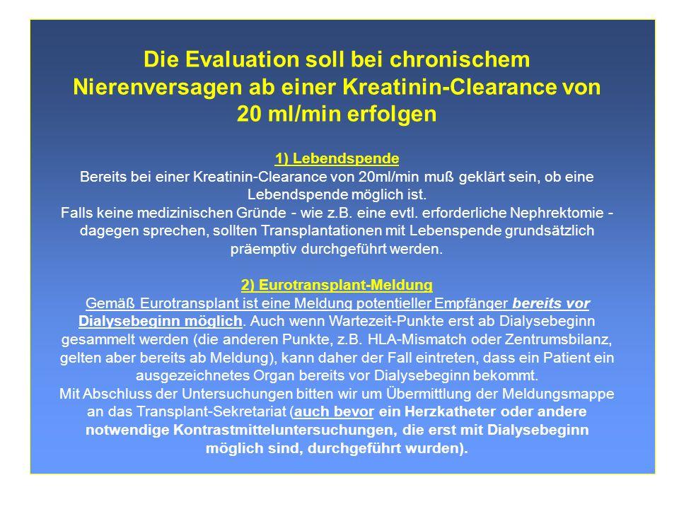 Transplant Konferenz, Wien, Juni 2004 Die Evaluation soll bei chronischem Nierenversagen ab einer Kreatinin-Clearance von 20 ml/min erfolgen 1) Lebend