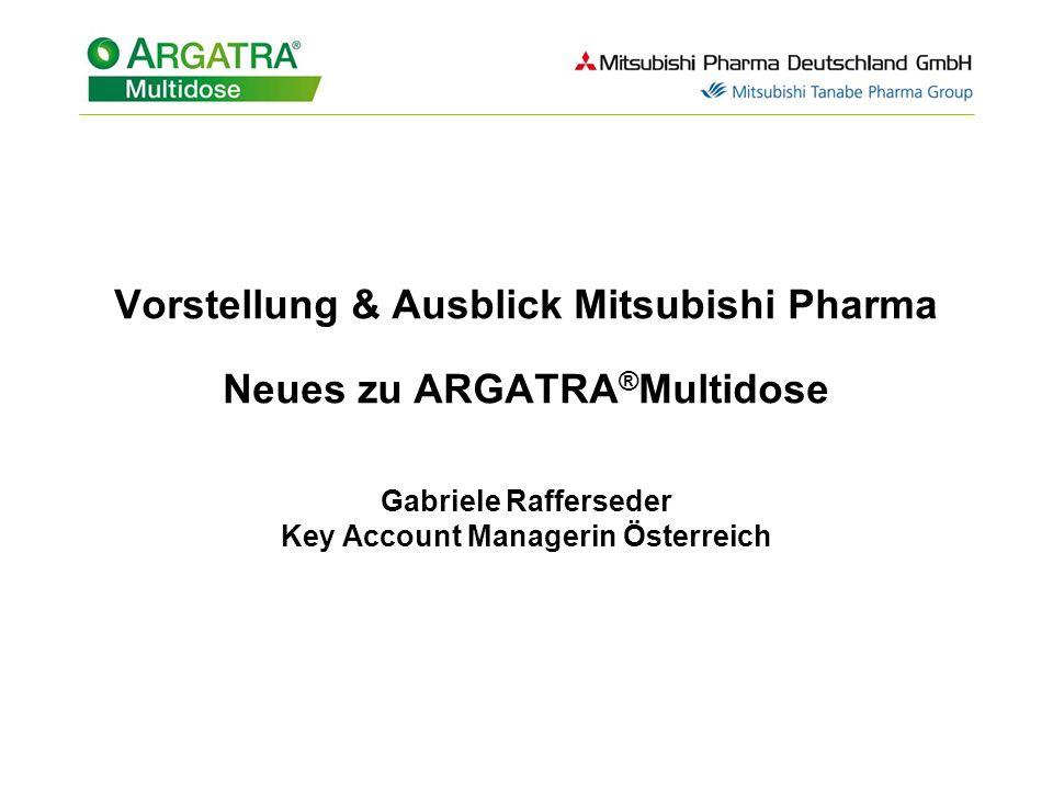 Vorstellung & Ausblick Mitsubishi Pharma Neues zu ARGATRA ® Multidose Gabriele Rafferseder Key Account Managerin Österreich