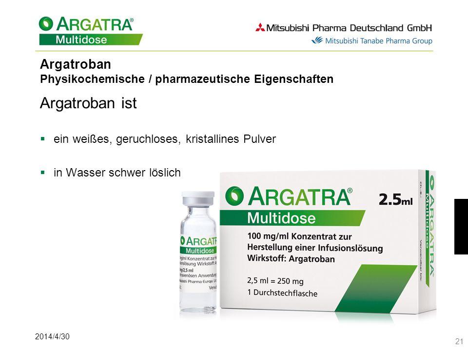 2014/4/30 21 Argatroban Physikochemische / pharmazeutische Eigenschaften Argatroban ist ein weißes, geruchloses, kristallines Pulver in Wasser schwer löslich