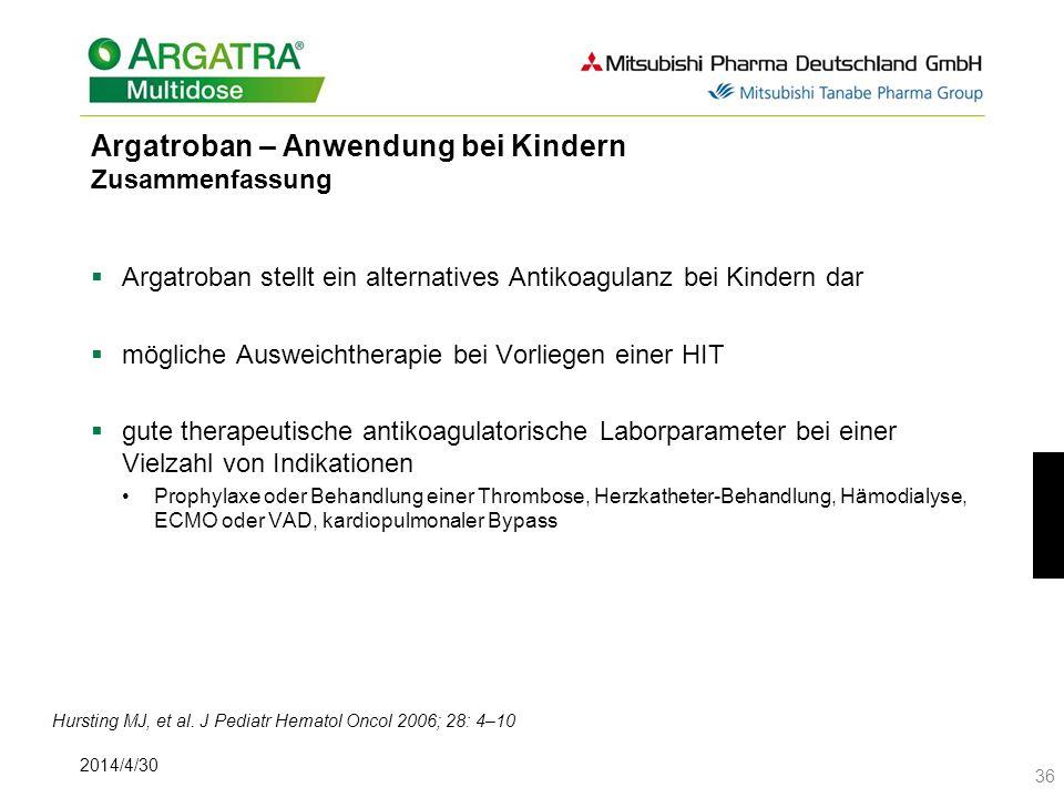 2014/4/30 36 Argatroban – Anwendung bei Kindern Zusammenfassung Argatroban stellt ein alternatives Antikoagulanz bei Kindern dar mögliche Ausweichther