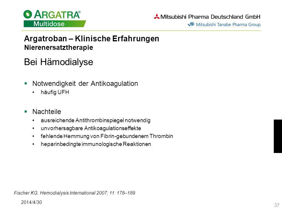 2014/4/30 37 Argatroban – Klinische Erfahrungen Nierenersatztherapie Bei Hämodialyse Notwendigkeit der Antikoagulation häufig UFH Nachteile ausreichende Antithrombinspiegel notwendig unvorhersagbare Antikoagulationseffekte fehlende Hemmung von Fibrin-gebundenem Thrombin heparinbedingte immunologische Reaktionen Fischer KG.