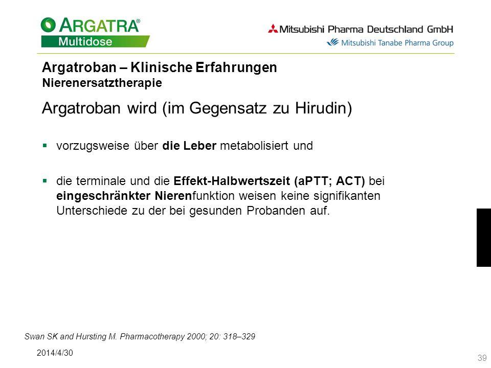 2014/4/30 39 Argatroban – Klinische Erfahrungen Nierenersatztherapie Argatroban wird (im Gegensatz zu Hirudin) vorzugsweise über die Leber metabolisie