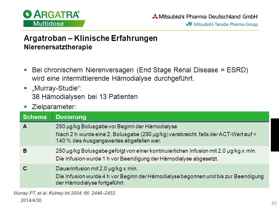 2014/4/30 40 Argatroban – Klinische Erfahrungen Nierenersatztherapie Bei chronischem Nierenversagen (End Stage Renal Disease = ESRD) wird eine intermittierende Hämodialyse durchgeführt.
