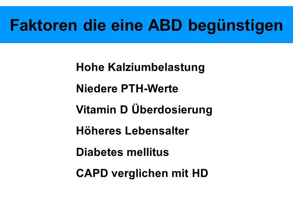 Faktoren die eine ABD begünstigen Hohe Kalziumbelastung Niedere PTH-Werte Vitamin D Überdosierung Höheres Lebensalter Diabetes mellitus CAPD vergliche