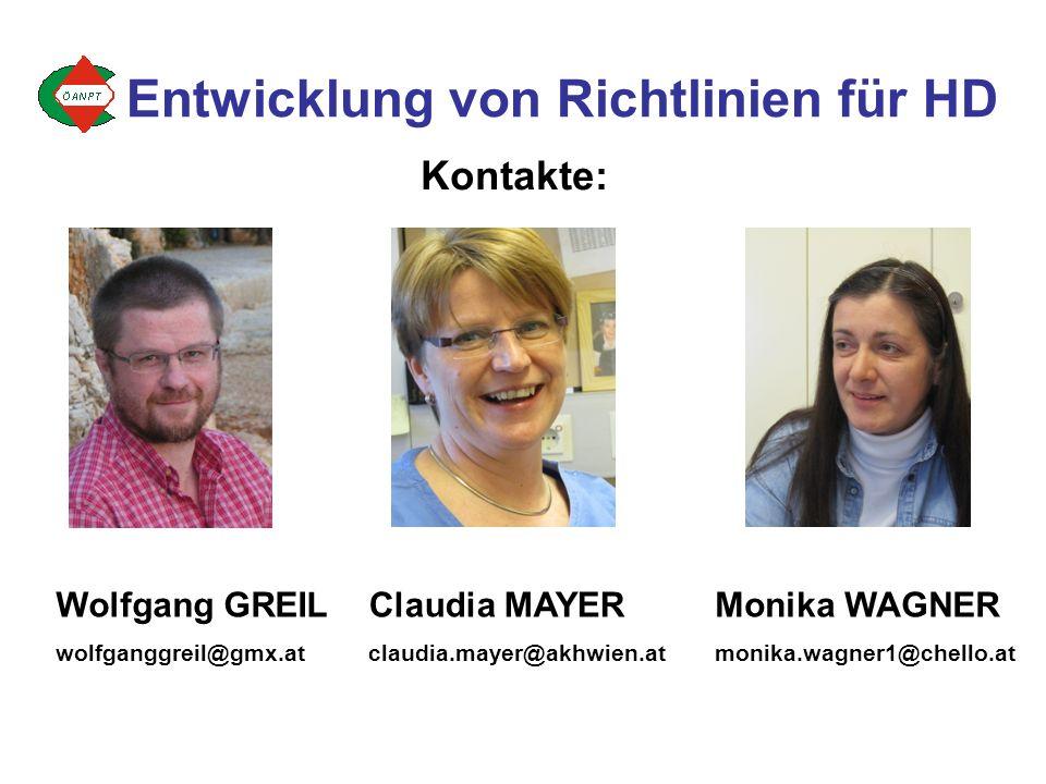 Wolfgang GREIL wolfganggreil@gmx.at Monika WAGNER monika.wagner1@chello.at Claudia MAYER claudia.mayer@akhwien.at Kontakte: Entwicklung von Richtlinien für HD