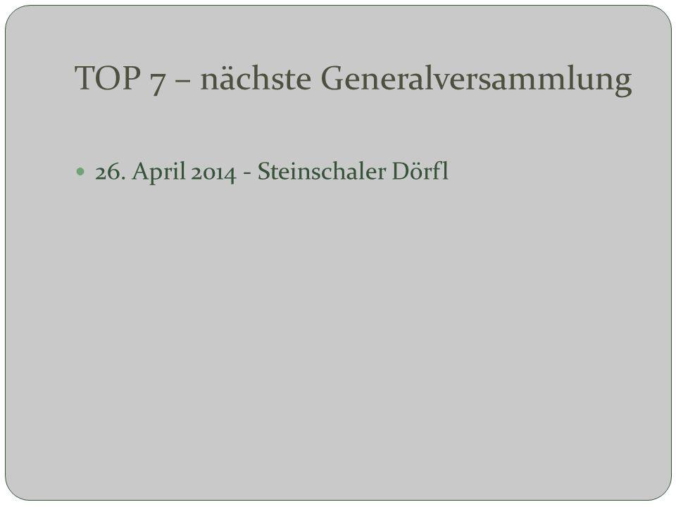 TOP 7 – nächste Generalversammlung 26. April 2014 - Steinschaler Dörfl