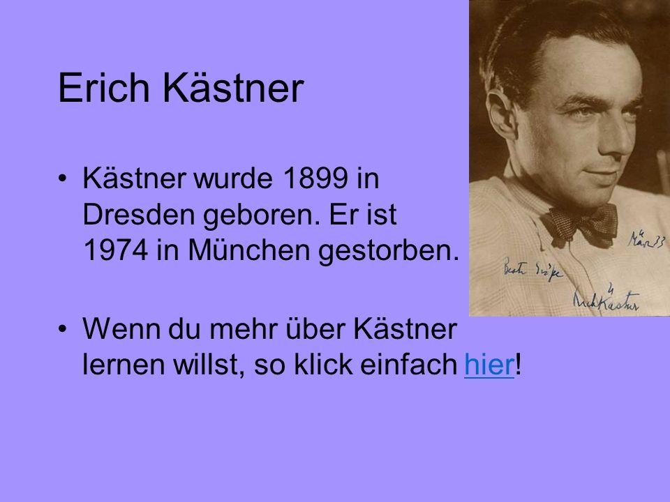 Erich Kästner Kästner wurde 1899 in Dresden geboren. Er ist 1974 in München gestorben. Wenn du mehr über Kästner lernen willst, so klick einfach hier!