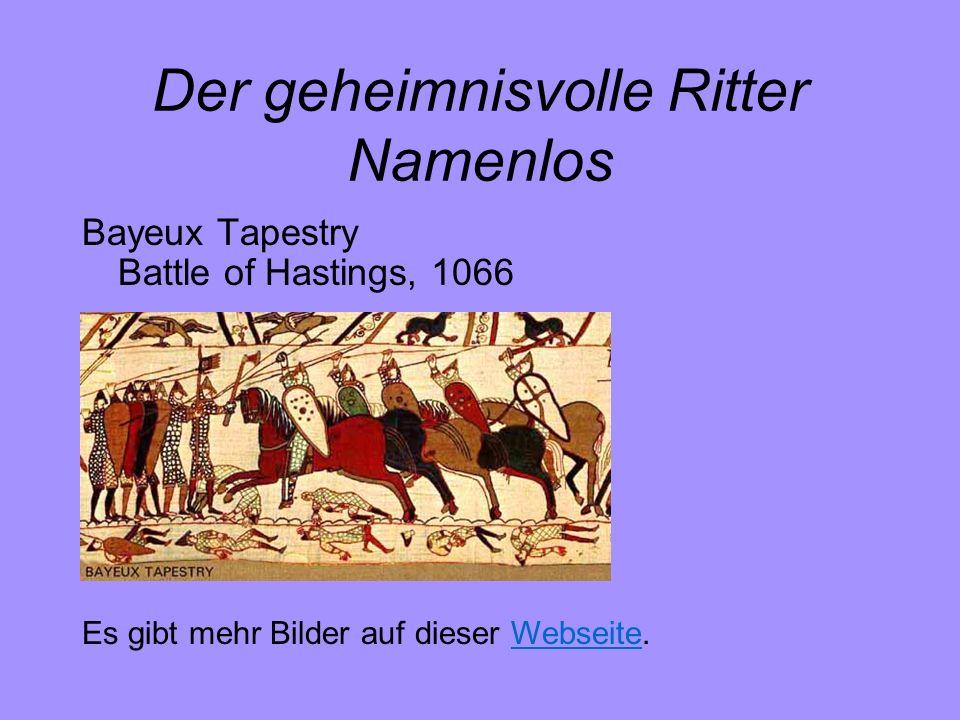 Der geheimnisvolle Ritter Namenlos Bayeux Tapestry Battle of Hastings, 1066 Es gibt mehr Bilder auf dieser Webseite.Webseite