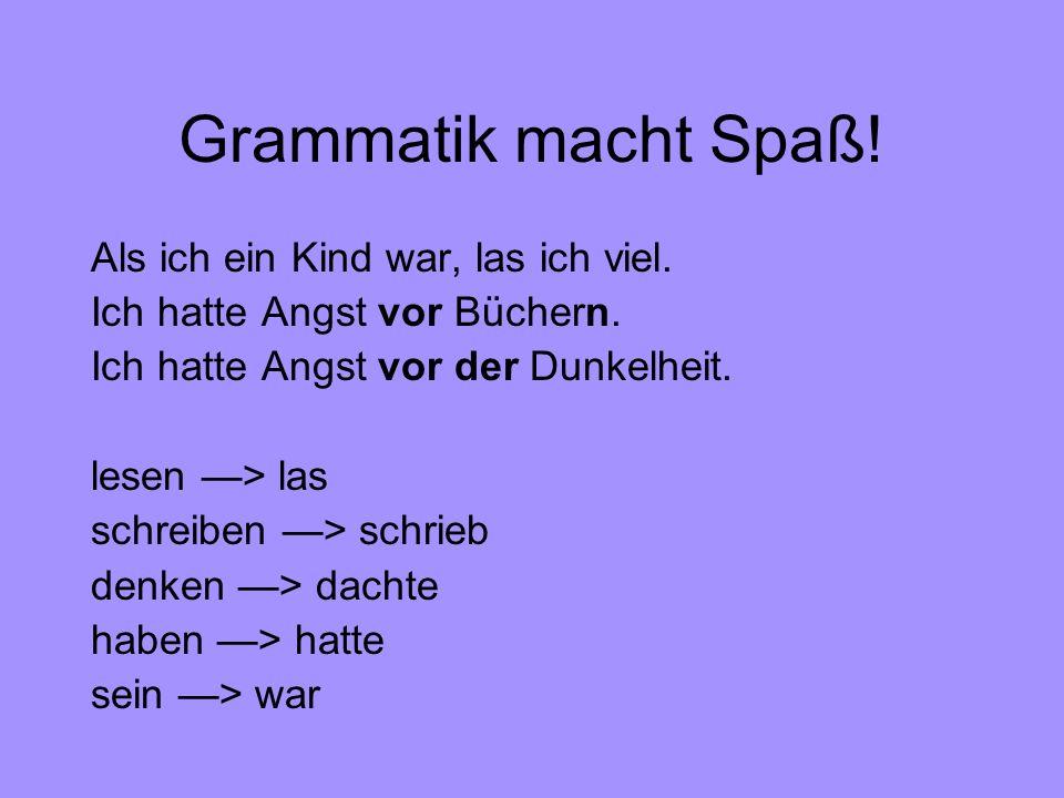 Grammatik macht Spaß.Als ich ein Kind war, las ich viel.