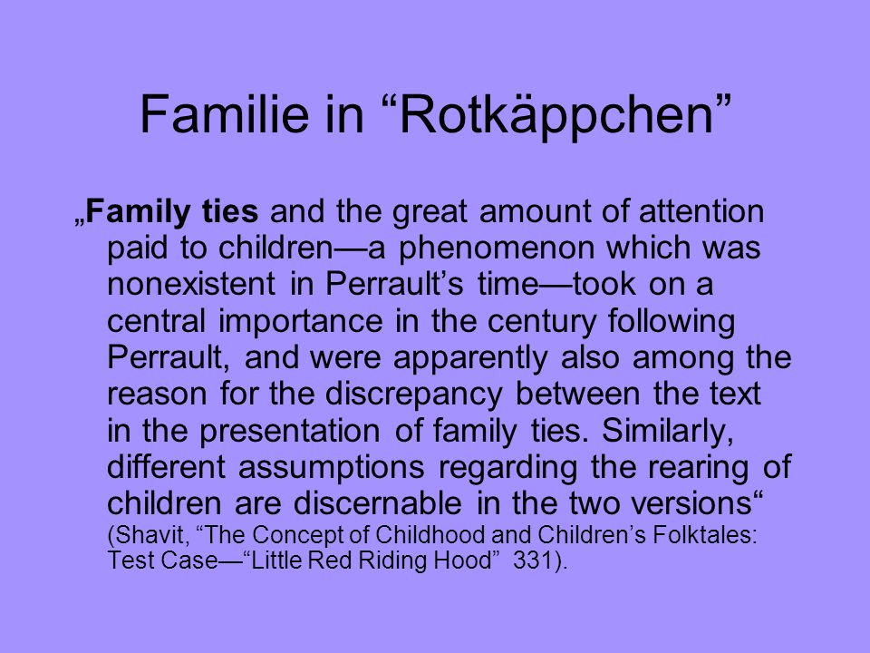 Erziehung in Rotkäppchen In Perraults day there was no educational system in the modern sense of the term, nor was the need for the systematic education of the child recognized.