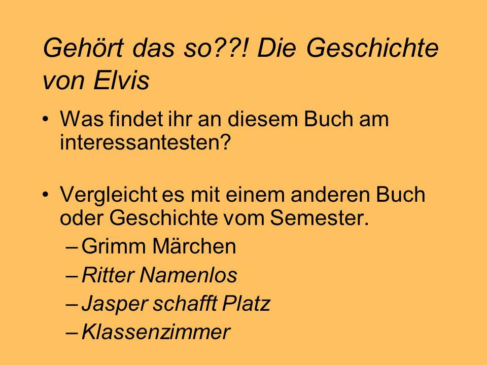 Gehört das so??! Die Geschichte von Elvis Was findet ihr an diesem Buch am interessantesten? Vergleicht es mit einem anderen Buch oder Geschichte vom
