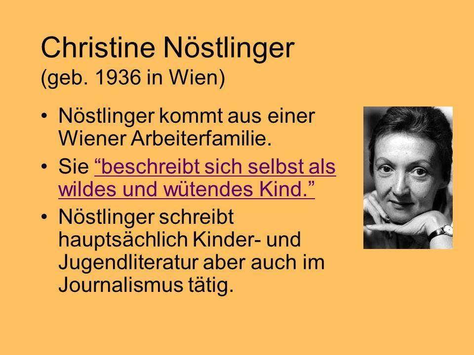 Christine Nöstlinger (geb. 1936 in Wien) Nöstlinger kommt aus einer Wiener Arbeiterfamilie. Sie beschreibt sich selbst als wildes und wütendes Kind.be