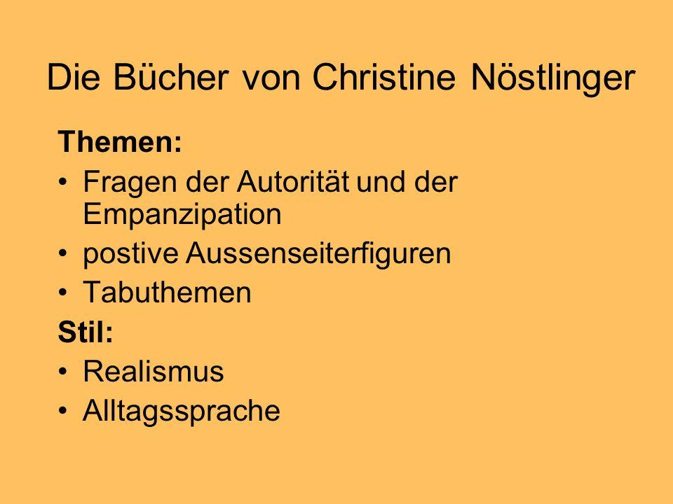 Die Bücher von Christine Nöstlinger Themen: Fragen der Autorität und der Empanzipation postive Aussenseiterfiguren Tabuthemen Stil: Realismus Alltagss