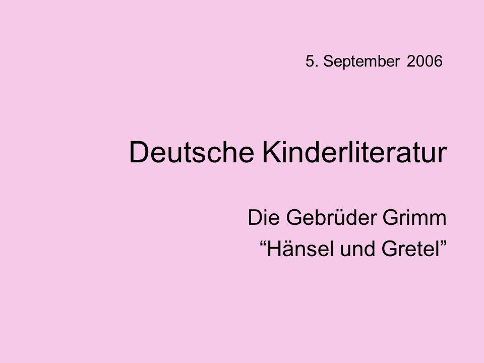 Deutsche Kinderliteratur Die Gebrüder Grimm Hänsel und Gretel 5. September 2006