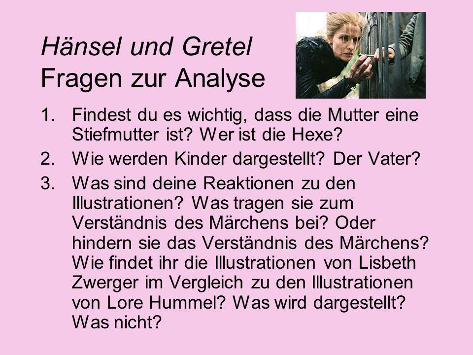 Hänsel und Gretel Fragen zur Analyse 1.Findest du es wichtig, dass die Mutter eine Stiefmutter ist? Wer ist die Hexe? 2.Wie werden Kinder dargestellt?