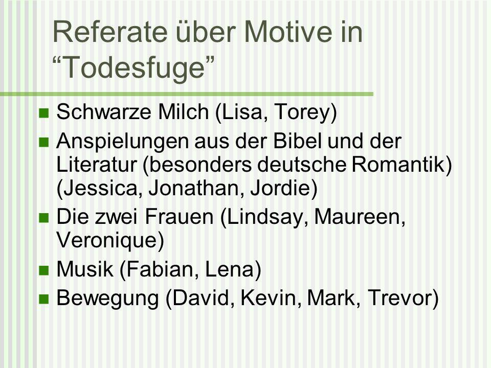 Referate über Motive in Todesfuge Schwarze Milch (Lisa, Torey) Anspielungen aus der Bibel und der Literatur (besonders deutsche Romantik) (Jessica, Jo