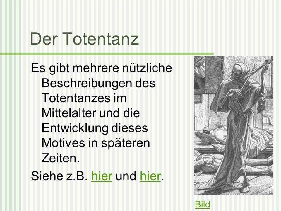 Der Totentanz Es gibt mehrere nützliche Beschreibungen des Totentanzes im Mittelalter und die Entwicklung dieses Motives in späteren Zeiten. Siehe z.B