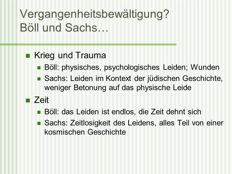 Vergangenheitsbewältigung? Böll und Sachs… Krieg und Trauma Böll: physisches, psychologisches Leiden; Wunden Sachs: Leiden im Kontext der jüdischen Ge
