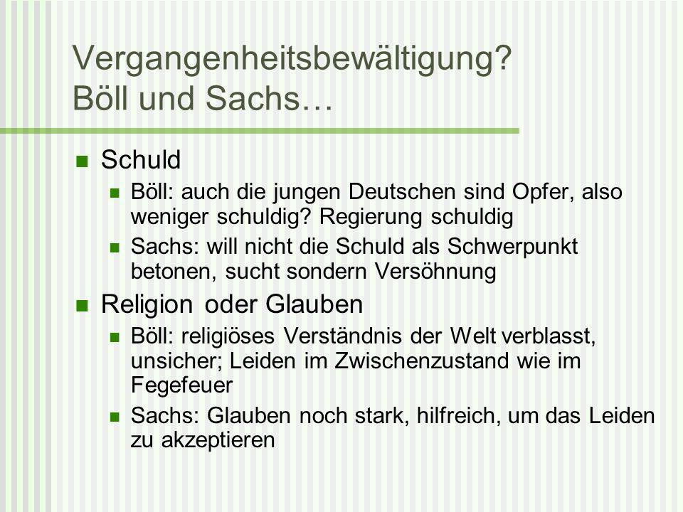 Vergangenheitsbewältigung? Böll und Sachs… Schuld Böll: auch die jungen Deutschen sind Opfer, also weniger schuldig? Regierung schuldig Sachs: will ni