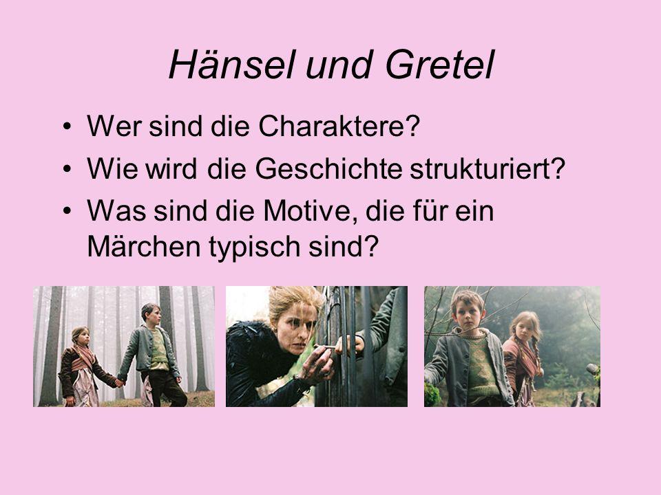 Hänsel und Gretel Wer sind die Charaktere? Wie wird die Geschichte strukturiert? Was sind die Motive, die für ein Märchen typisch sind?